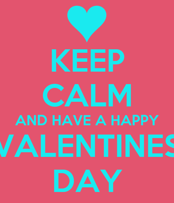 KEEP CALM AND HAVE A HAPPY VALENTINES DAY Poster GABBI