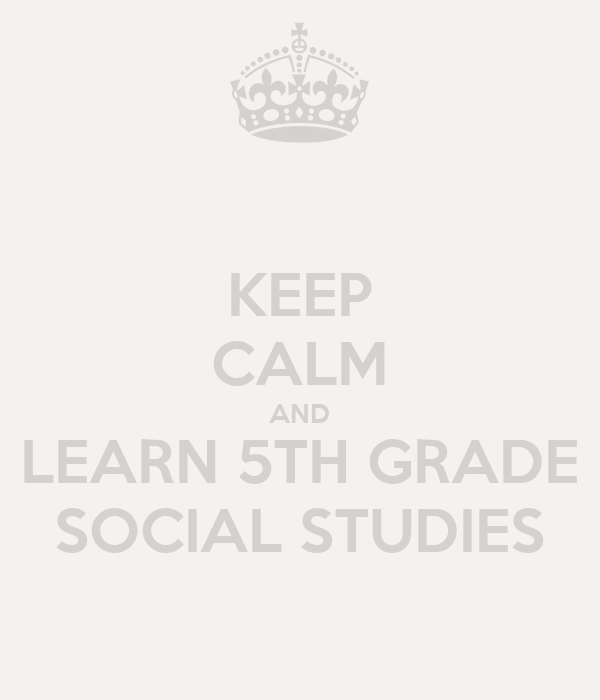 KEEP CALM AND LEARN 5TH GRADE SOCIAL STUDIES Poster
