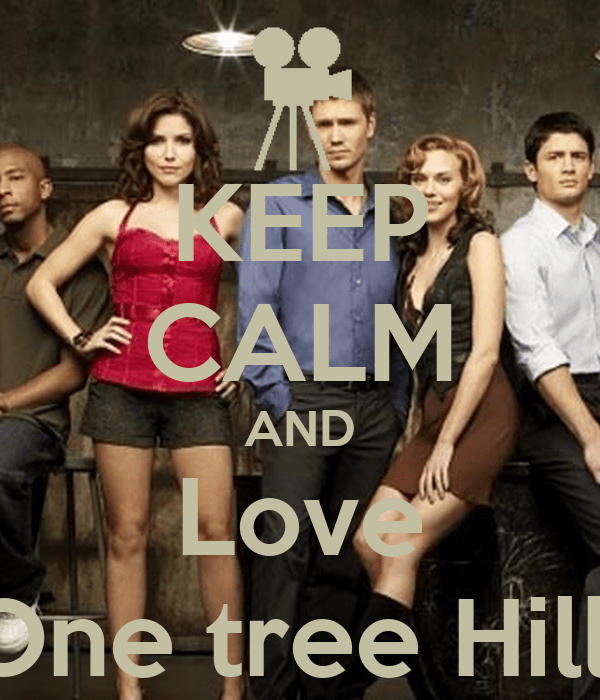One Tree Hill - KEEP CALM AND Love One tree Hill - KEEP CALM AND CARRY ON Image ...