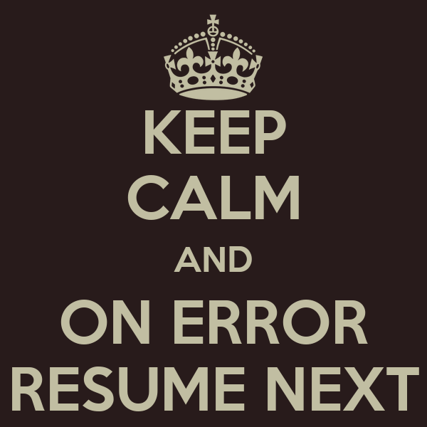 keep calm and on error resume next