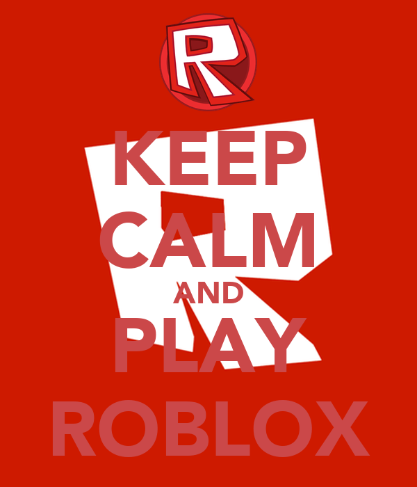 Stay Calm And Play Roblox