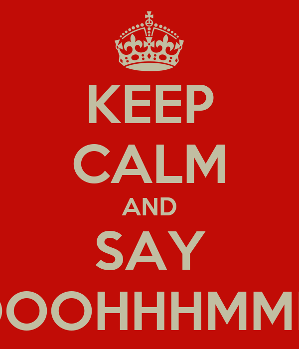 keep-calm-and-say-ooohhhmmm-1.png (600×700)