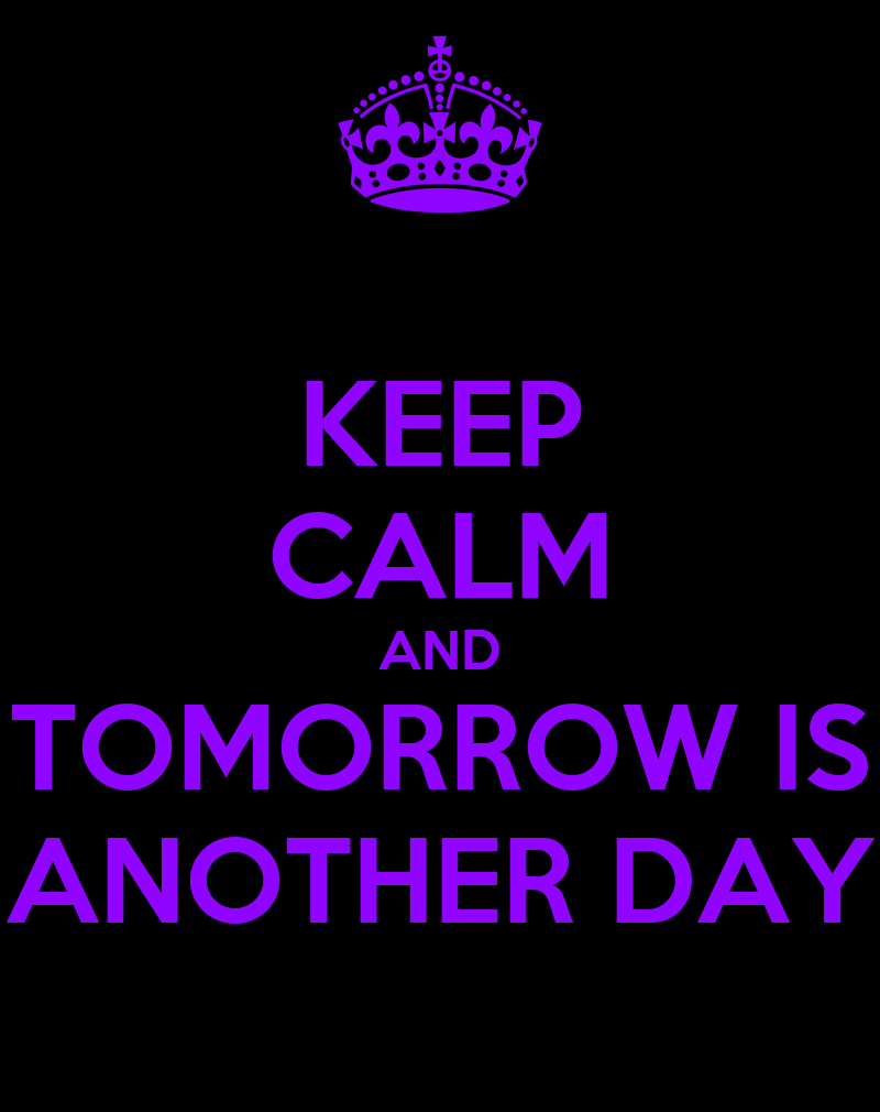 KEEP CALM AND TOMORROW IS ANOTHER DAY - KEEP CALM AND CARRY ON Image Generator