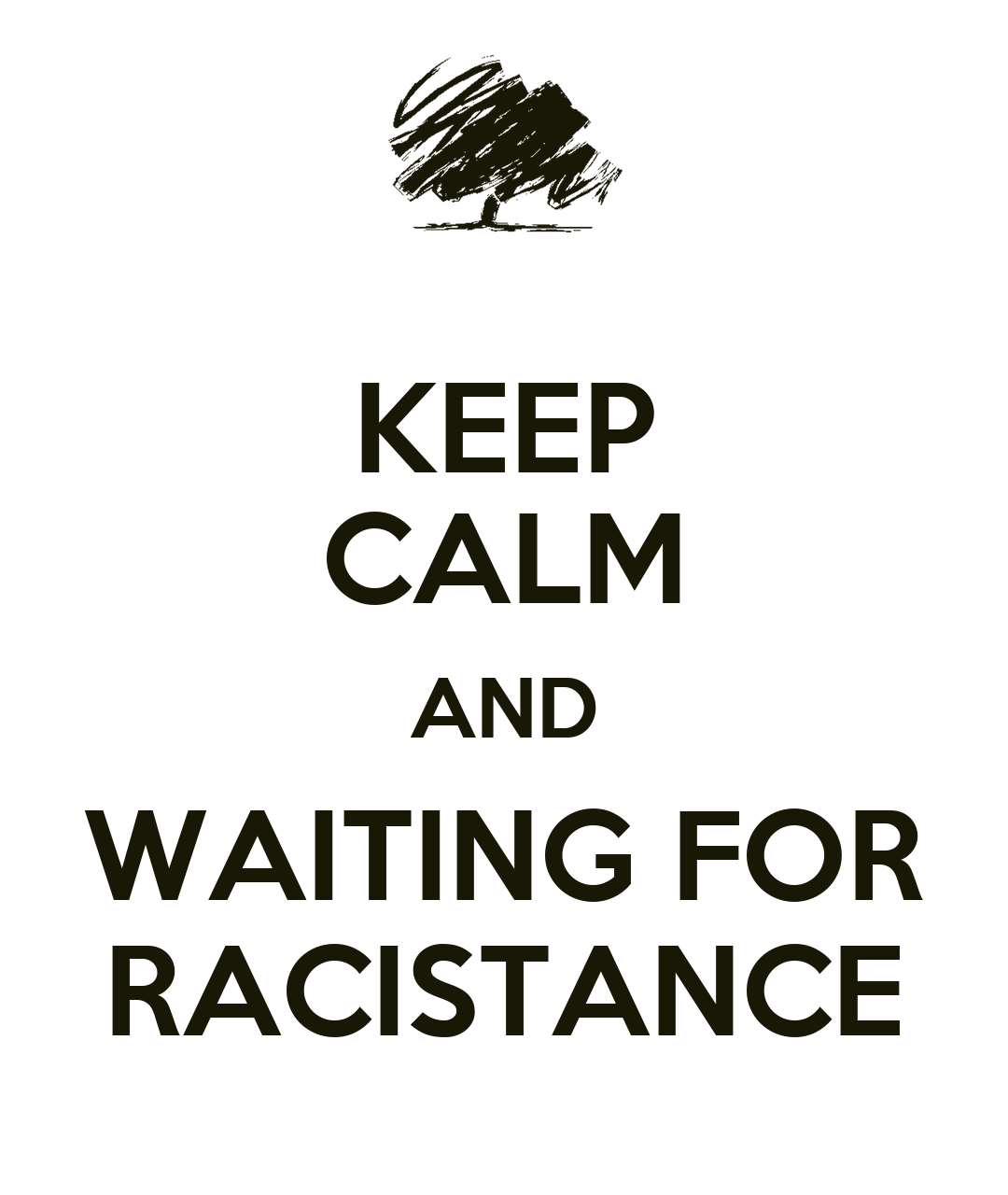 Keep Calm And Waiting For Racistance Poster