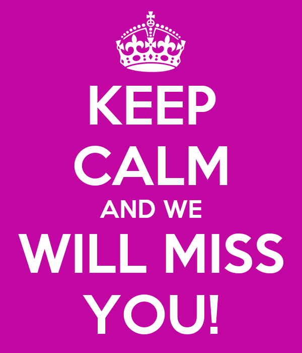 Keep Calm And We Will Miss You! Poster  Be  Keep Calmo