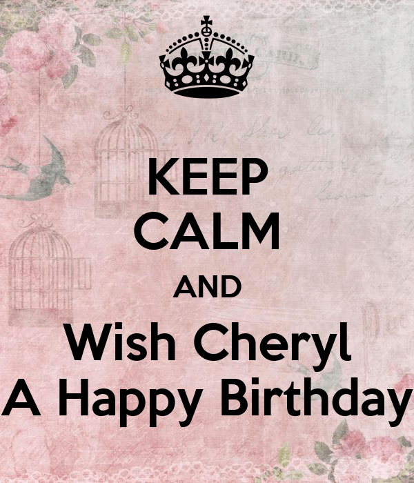KEEP CALM AND Wish Cheryl A Happy Birthday Poster Jesse