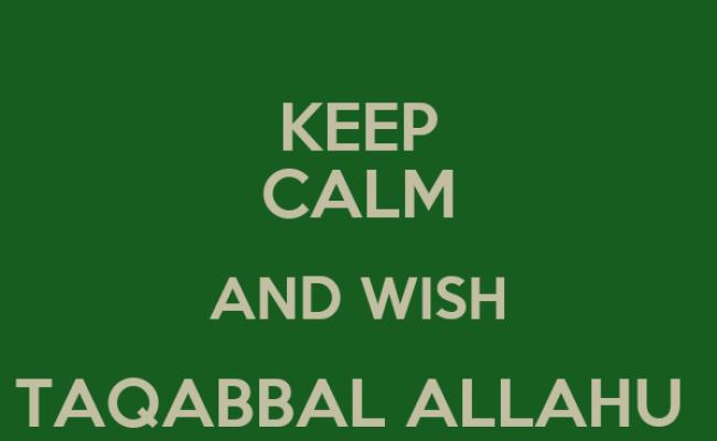 Keep Calm And Wish Taqabbal Allahu Minna Wa Minkum Keep