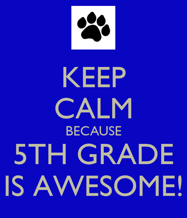 Keep Calm Because 5th Grade Is Awesome!  Keep Calm And
