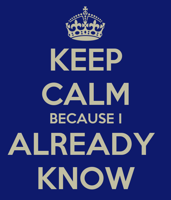 Keep calm because I already know