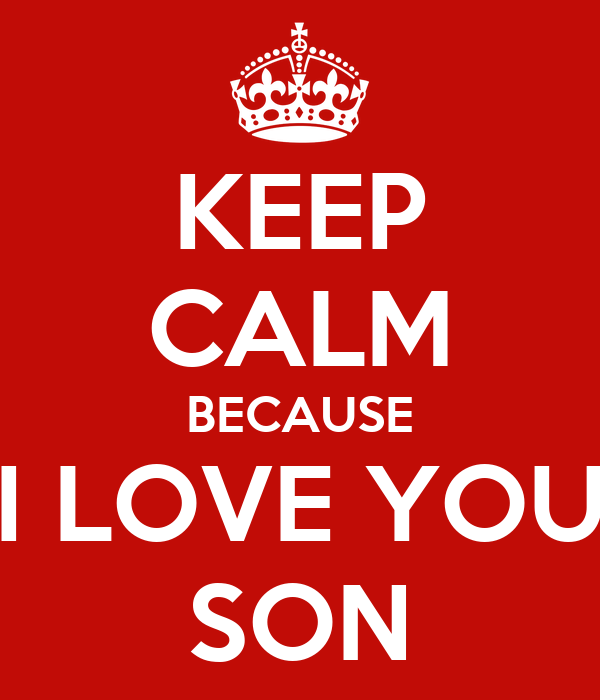 Keep Calm Because I Love You Son Poster Miguelcabral