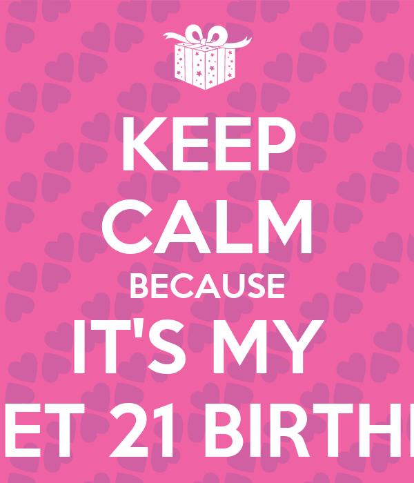 KEEP CALM BECAUSE IT'S MY SWEET 21 BIRTHDAY Poster