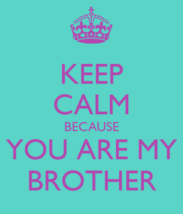 Keep Calm And Be My Bro