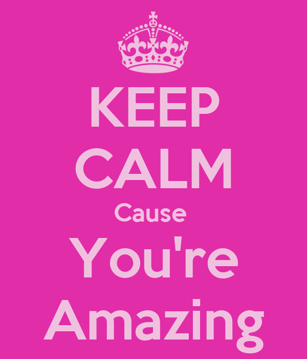 KEEP CALM Cause You're Amazing Poster Keep Calm O Matic