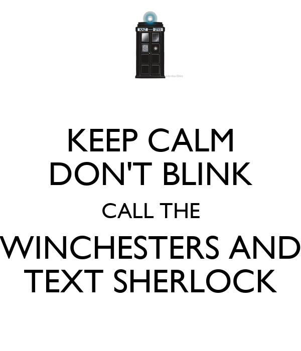 KEEP CALM DON'T BLINK CALL THE WINCHESTERS AND TEXT