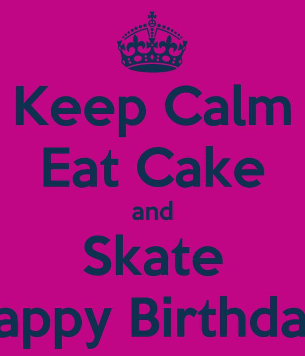 Keep Calm Eat Cake And Skate Happy Birthday Poster Sara