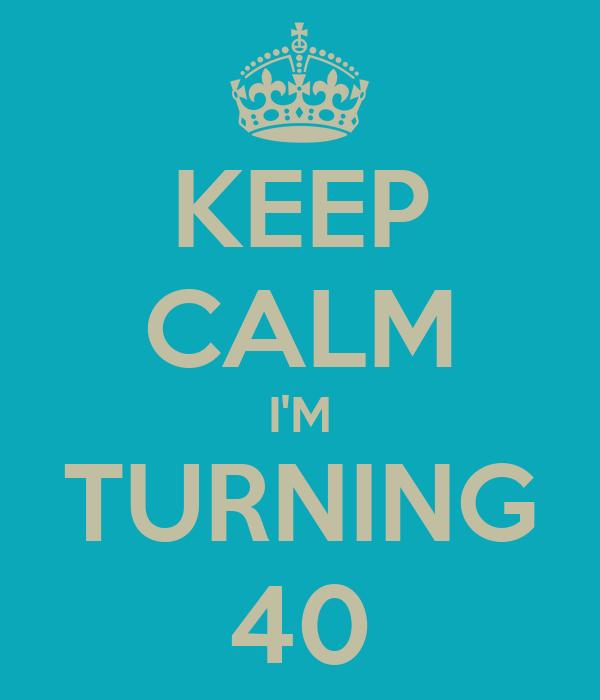 KEEP CALM I'M TURNING 40 Poster Miriam Keep Calm O Matic