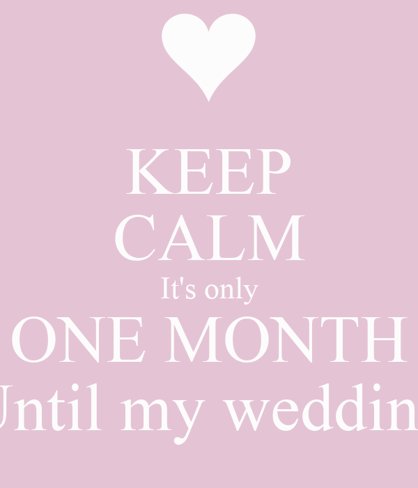 KEEP CALM Its only ONE MONTH Until my wedding Poster