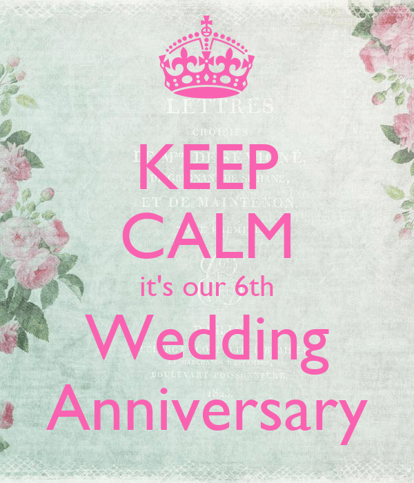 KEEP CALM its our 6th Wedding Anniversary Poster