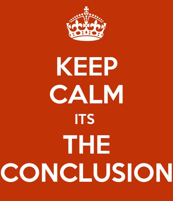 KEEP CALM ITS THE CONCLUSION Poster Bishal Keep Calm O