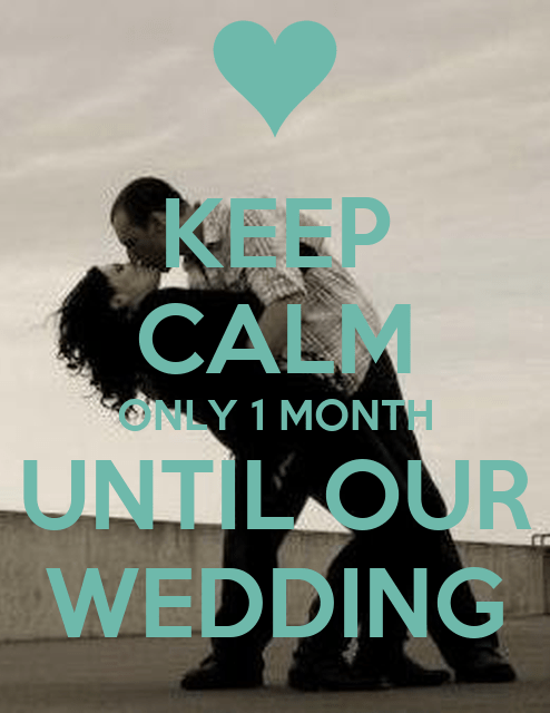 KEEP CALM ONLY 1 MONTH UNTIL OUR WEDDING  KEEP CALM AND
