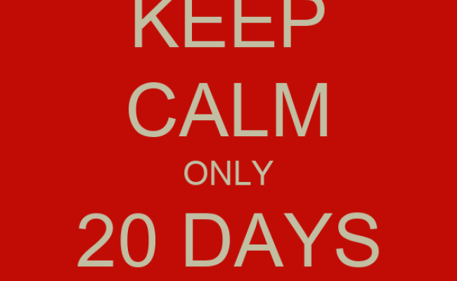 Keep Calm Only 20 Days To Go Keep Calm And Carry On