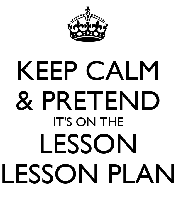 KEEP CALM & PRETEND IT'S ON THE LESSON LESSON PLAN Poster