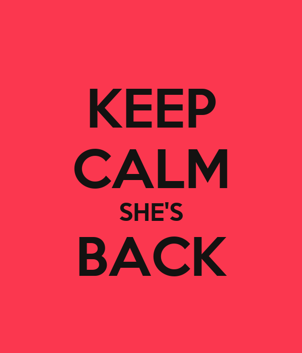 Keep Calm She's Back Poster  Essaie  Keep Calmomatic