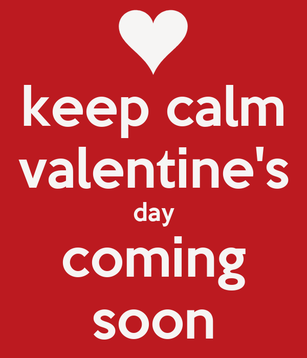 Keep Calm Valentines Day Coming Soon Poster SHUWENA