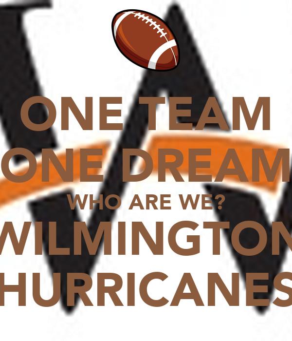 ONE TEAM ONE DREAM WHO ARE WE? WILMINGTON HURRICANES Poster | bigredbrenda | Keep Calm-o-Matic