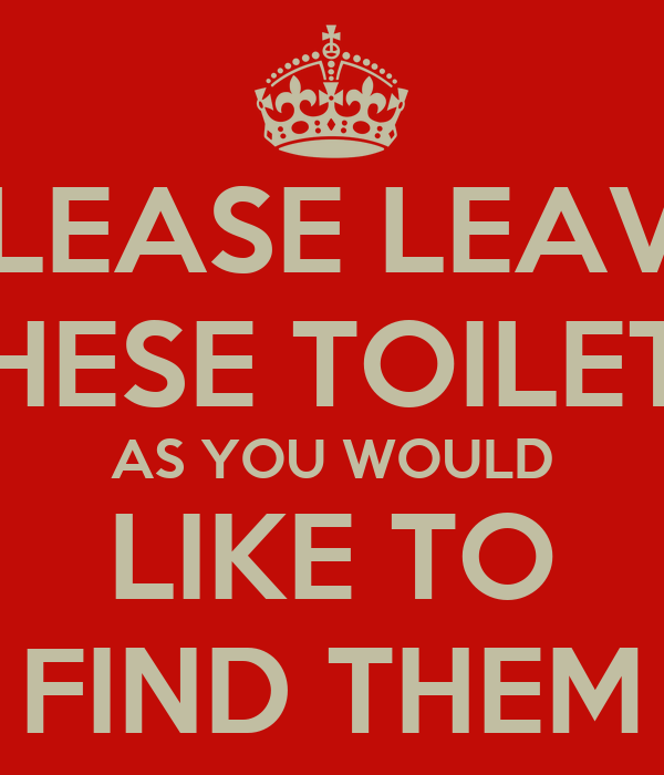 PLEASE LEAVE THESE TOILETS AS YOU WOULD LIKE TO FIND THEM Poster | wolf | Keep Calm-o ...