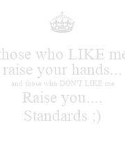 those who LIKE me raise your hands... and those who DON'T