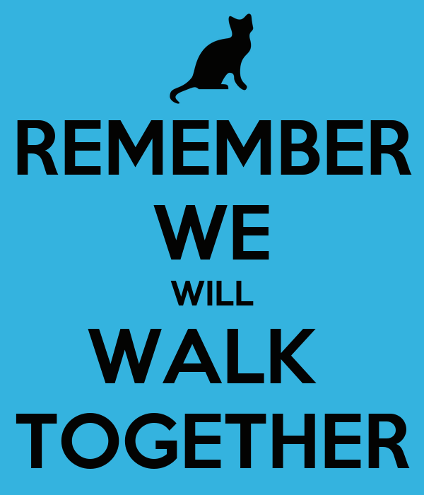 Remember We Will Walk Together  Keep Calm And Carry On