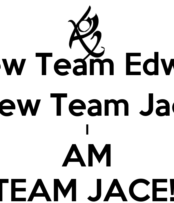 Screw Team Edward, Screw Team Jacob I AM TEAM JACE