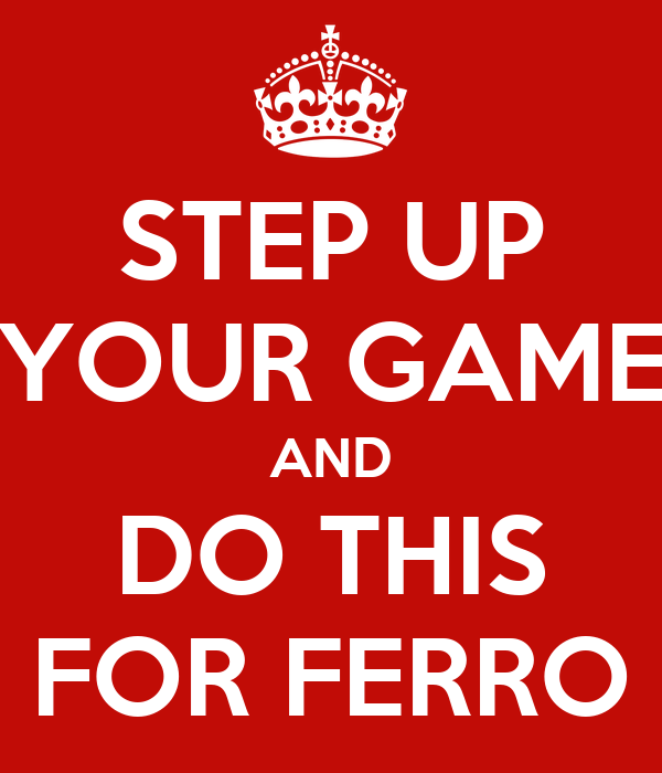 step up your game and do this for ferro keep calm carry on image