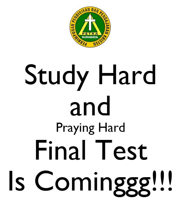 Study Hard and Praying Hard Final Test Is Cominggg