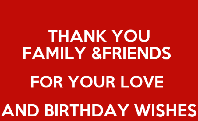 Thank You Family Friends For Your Love And Birthday
