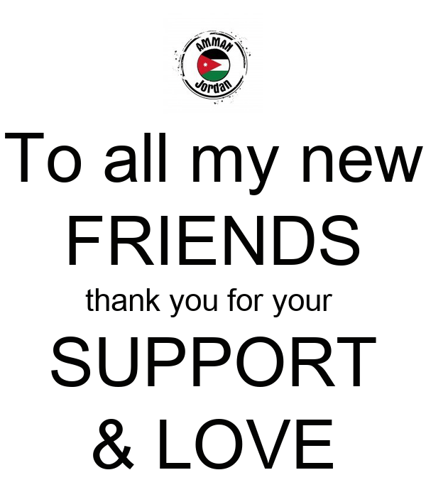 To all my new FRIENDS thank you for your SUPPORT & LOVE