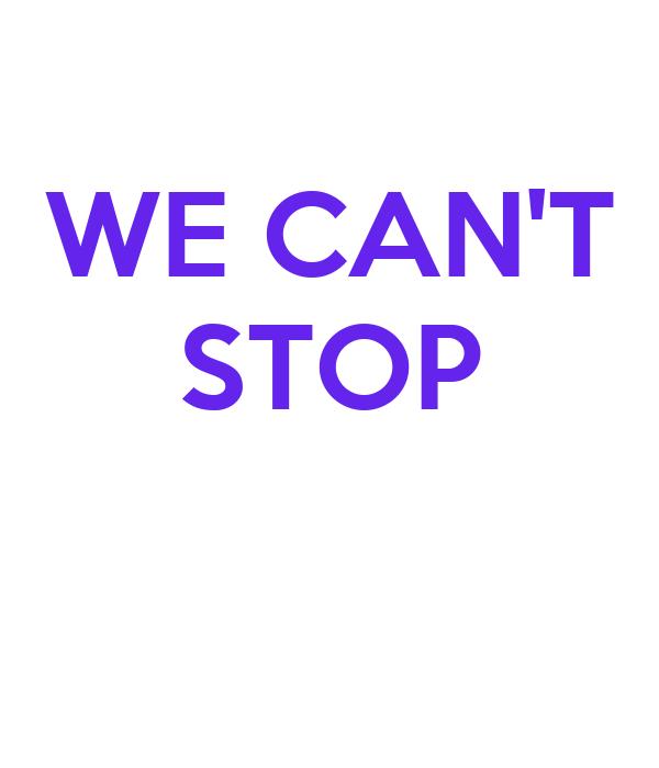 WE CAN'T STOP Poster   nıda   Keep Calm-o-Matic