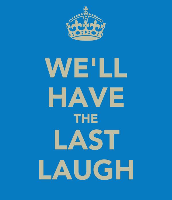 Have Last Laugh Znaczenie