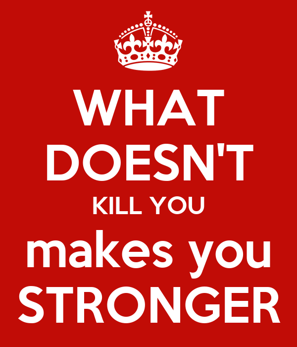 WHAT DOESN'T KILL YOU makes you STRONGER Poster | amour97 ...