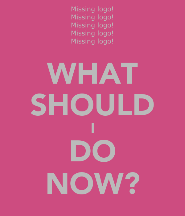 WHAT SHOULD I DO NOW Poster  Hellooo  Keep CalmoMatic