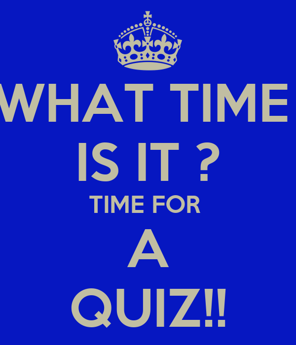 What Time Is It ? Time For A Quiz!! Poster  Aaron Keep