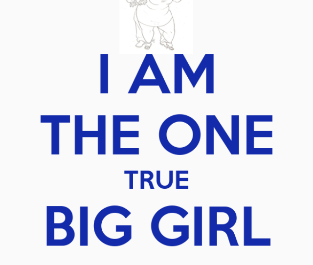 I Am The One True Big Girl Lover
