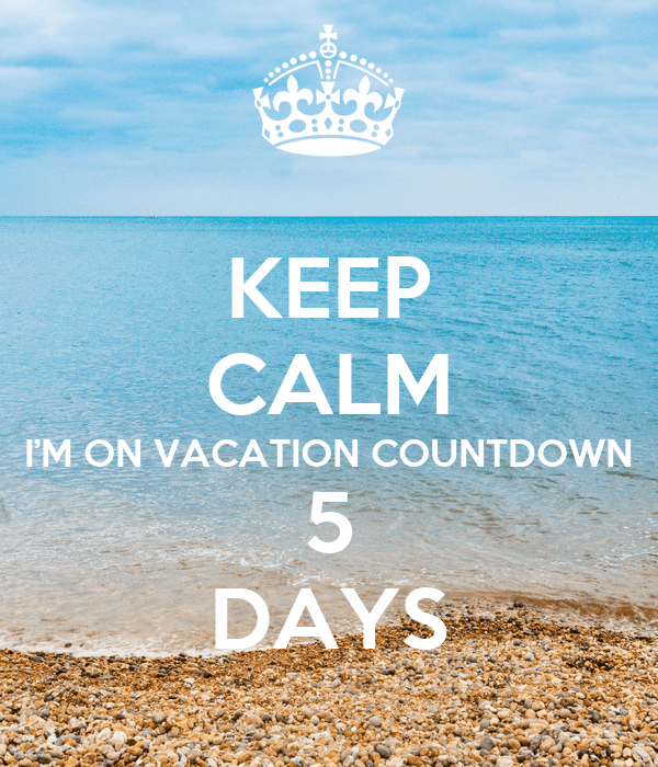 Keep Calm I M On Vacation Countdown 5 Days Poster Andy And Elizabeth Keep Calm O Matic