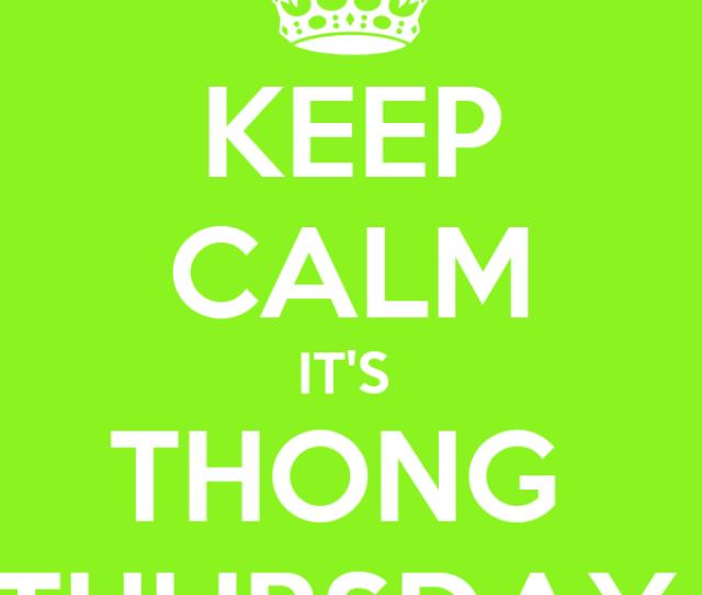 Keep Calm Its Thong Thursday