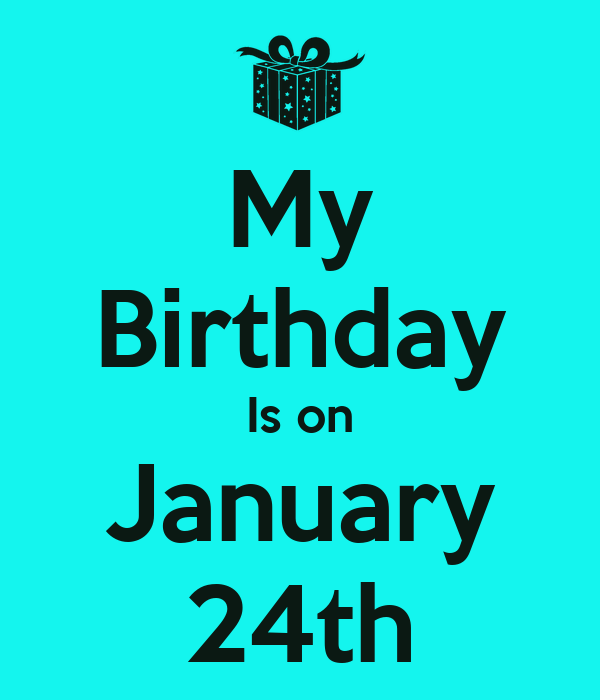 pix January Birthday Images my birthday is on january 24th poster