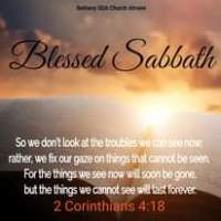 Image may contain: text that says 'BethanySDAChurchAlmere Bl essed Sabbath So we don't look at the troubles we can see now; rather, we fix our gaze on things that cannot be seen. For the things we see now will soon be gone, but the things we cannot see will last forever. 2 Corinthians 4:18'