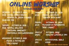 "Image may contain: text that says 'ONLINE WORSHIP Schedule Scheduleeek42/43 week SATURDAY, OCTOBER 17, 2020 10:00 VIRTUAL CHURCH SERVICE SPEAKER: PR. JASON O'ROURKE 14:00 KIDS TIME THURSDAY, OCTOBER 22, 2020 21:00 MUSICAL DEVOTION ""TRUCKIN' WITH HYMN"" TUESDAY, OCTOBER 20, 2020 19:00 MENTALL WELLNESS ""EMOTIONAL IMMATURITY"" (EMOTIONELE ONVOLWASSENHEID) ONCE A WEEK, FRIDAY, OCTOBER 23, 2020 21:00 PROGRAM IN PAPIAMENTU ""BISP'I SABAT"" WEDNESDAY, OCTOBER 21, 2020 PRAYER & FASTING DAY ""FOR A FRIEND"" OCTOBER, 2020 HEALTHY LIFESTYLE TIPS ONCE DAY, MOTIVATIONAL BIBLE VERSE Bethanië SDA Church Almere'"