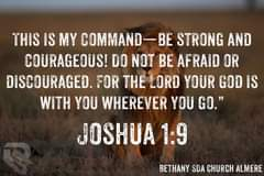 """Image may contain: outdoor, text that says 'THIS IS MY COMMAND-BE STRONG AND COURAGEOUS! DO NOT BE AFRAID OR DISCOURAGED. FOR THE LORD YOUR GOD WITH YOU WHEREVER YOU GO."""" JOSHUA 1:9 BETHANY SDA CHURCH ALMERE'"""