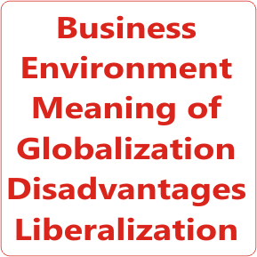 Business Environment Study Material Meaning of Globalization Disadvantages Liberalization